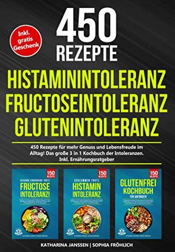 Histaminintoleranz | Fructoseintoleranz | Glutenintoleranz: 450 gesunde Rezepte für mehr Genuss und Lebensfreude im Alltag!
