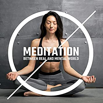 Meditation Between Real and Mental World: Collection of Best Music in 2019 for Deep Meditation, Contemplation and Yoga