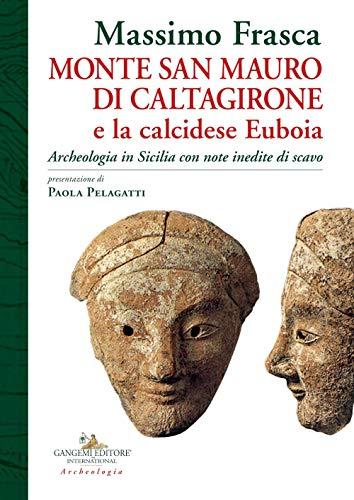 Monte San Mauro di Caltagirone e la calcidese Euboia. Archeologia in Sicilia con note inedite di scavo