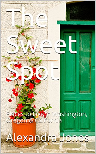 The Sweet Spot: Places to Live In Washington, Oregon & California (English Edition)