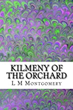 Kilmeny of the Orchard: (L M Montgomery Classics Collection) (L. M. Montgomery Childrenæs Classics Collection)