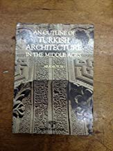 An outline of Turkish architecture in the Middle Ages (Essay, critique, and history series)