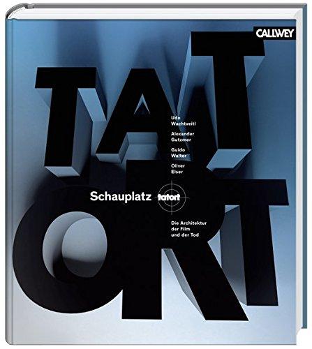 Schauplatz Tatort: Die Architektur, der Film und der Tod