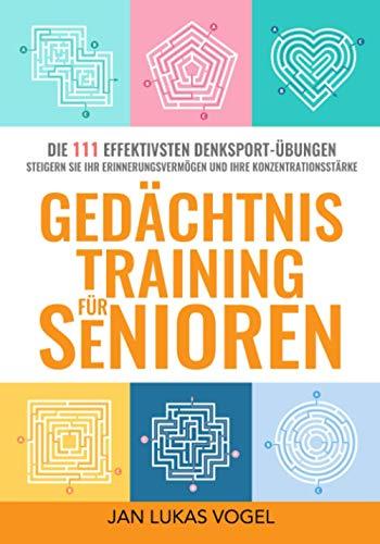 Gedächtnistraining für Senioren: DIE 111 EFFEKTIVSTEN DENKSPORT-ÜBUNGEN STEIGERN SIE IHR ERINNERUNGSVERMÖGEN UND IHRE KONZENTRATIONSTÄRKE