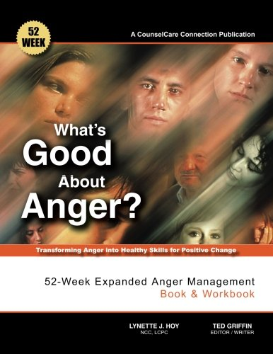 What's Good About Anger? 52-Week Expanded Anger Management Book & Workbook: Transforming Anger into Healthy Skills for Positive Change