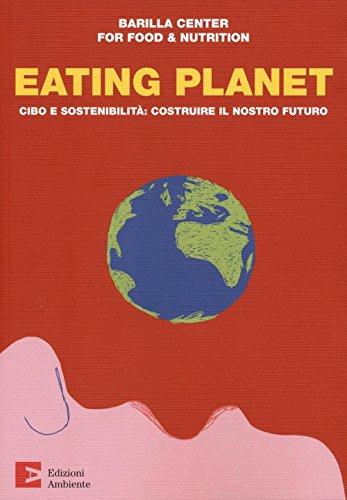 Eating planet. Cibo e sostenibilità: costruire il nostro futuro
