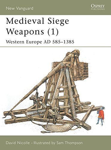 Medieval Siege Weapons (1): Western Europe AD 585–1385 (New Vanguard)
