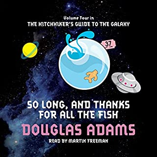 So Long and Thanks for All the Fish                   By:                                                                                                                                 Douglas Adams                               Narrated by:                                                                                                                                 Martin Freeman                      Length: 4 hrs and 39 mins     174 ratings     Overall 4.8