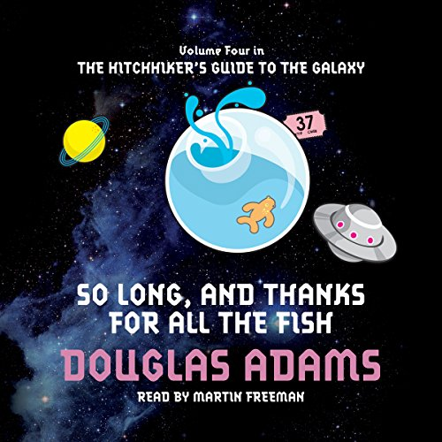 So Long and Thanks for All the Fish                   Written by:                                                                                                                                 Douglas Adams                               Narrated by:                                                                                                                                 Martin Freeman                      Length: 4 hrs and 39 mins     Not rated yet     Overall 0.0