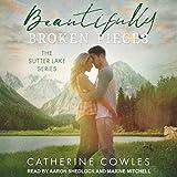 Beautifully Broken Pieces: Sutter Lake Series, Book 1