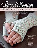 Lace Collection for Knitting: Intricate Shawls, Simple Accessories, Cozy Sweaters and More Stylish Designs for Every Season (Design Originals) Row-by-Row Directions, Charted Instructions, & Patterns