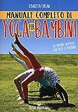 Manuale completo di yoga per bambini. Con Poster (Yoga, zen, meditazione)