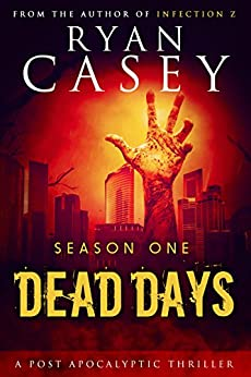 Dead Days: Season One (Dead Days Zombie Apocalypse Series Book 1) by [Ryan Casey]