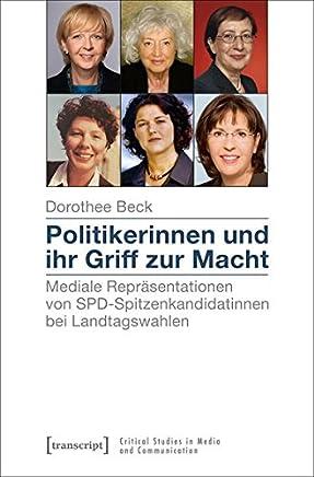 Politikerinnen Und Ihr Griff Zur Macht: Mediale Reprasentationen Von SPD-Spitzenkandidatinnen Bei Landtagswahlen