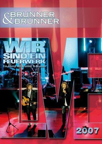 Brunner & Brunner - Wir sind ein Feuerwerk, Live 2007