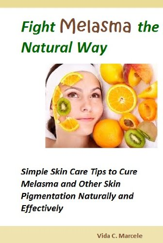 Fight Melasma the Natural Way- Simple Skin Care Tips to Cure Melasma and Other Skin Pigmentation Naturally and Effectively (English Edition)