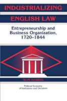 Industrializing English Law: Entrepreneurship and Business Organization, 1720-1844 (Political Economy of Institutions and Decisions) by Ron Harris(2011-02-17)