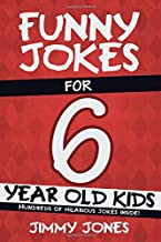Funny Jokes For 6 Year Old Kids: Hundreds of really funny, hilarious Jokes, Riddles, Tongue Twisters and Knock Knock Jokes for 6 year old kids! (Funny Jokes Series All Ages 5-12!)