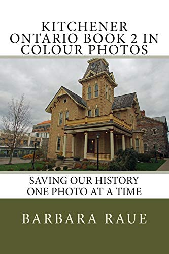 Kitchener Ontario Book 2 in Colour Photos: Saving Our History One Photo at a Time