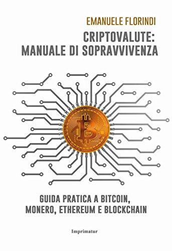 Criptovalute: manuale di sopravvivenza. Guida pratica a bitcoin, monero,...