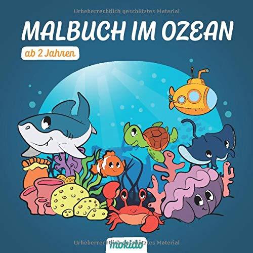 Malbuch im Ozean ab 2 Jahren: Die sagenhafte Unterwasserwelt zum Ausmalen für Mädchen und Jungen. Fische, Fabelwesen und Säugetiere im Meer. Kinder-Malbuch zum Malen, Kritzeln und Sammeln.
