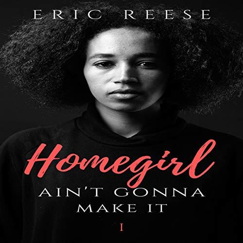 Homegirl Ain't Gonna Make It (Book 1) audiobook cover art