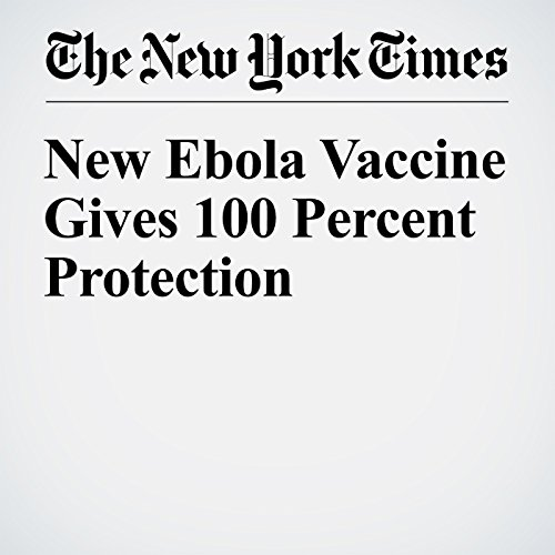 New Ebola Vaccine Gives 100 Percent Protection audiobook cover art