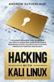 Hacking with Kali Linux: The Ultimate Beginner's Guide for Learning Kali Linux to Understand Wireless Network & Penetration Testing. Including How to Get Started with Scripting and Security