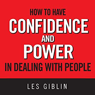 How to Have Confidence and Power in Dealing with People                   By:                                                                                                                                 Les Giblin                               Narrated by:                                                                                                                                 Pat Reilly                      Length: 4 hrs and 39 mins     244 ratings     Overall 4.7