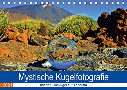 Mystische Kugelfotografie - mit der Glaskugel auf Teneriffa (Tischkalender 2021 DIN A5 quer)