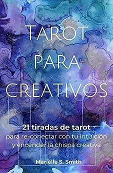[Mariëlle S. Smith]のTarot para creativos: 21 tiradas de tarot para re-conectar con tu intuición y encender la chispa creativa (Spanish Edition)