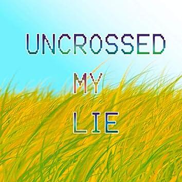 Uncrossed My Lie