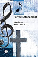 Perfect Atonement Anthem: Lenten Anthem for SATB Voices and Piano Words by John Parker; music by David Lantz III