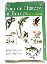 The Natural History of Europe: A Fully Illustrated Guide to the Trees, Flowers and Fungi, Mammals, Birds, Fish, Reptiles and Insects of Europe from Britain to Russia, Scandinavia to the Mediterranean