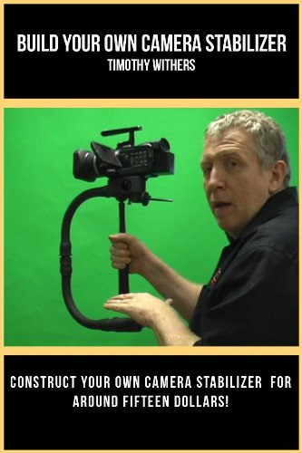 Easy To Build Chair Leg Camera Stabilizer (English Edition)