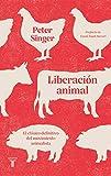 Liberación animal: El clásico definitivo del movimiento animalista (Pensamiento)