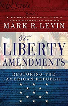 The Liberty Amendments: Restoring the American Republic by [Mark R. Levin]