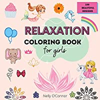 Relaxations Coloring Book for Girls,: 100 Beautiful DesignsColoring Book for girls 4-10 years8.5x8.5 Easy to carryPerfect Gift Idea