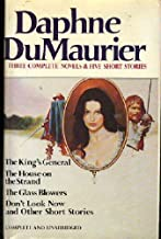 Daphne Du Maurier: Three Complete Novels & Five Short Stories (The King's General, The House on the Strand, The Glass Blow...