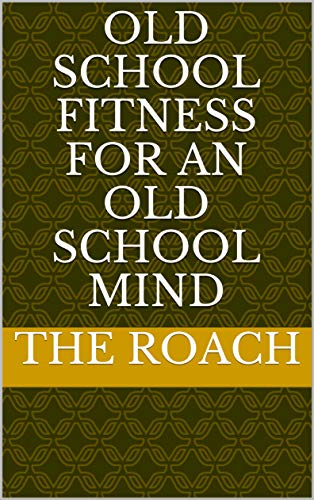 Old School Fitness For An Old School Mind (English Edition)