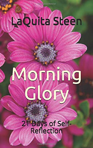 Morning Glory: 21 Days of Self-Reflection (21 Days to a Better Me)
