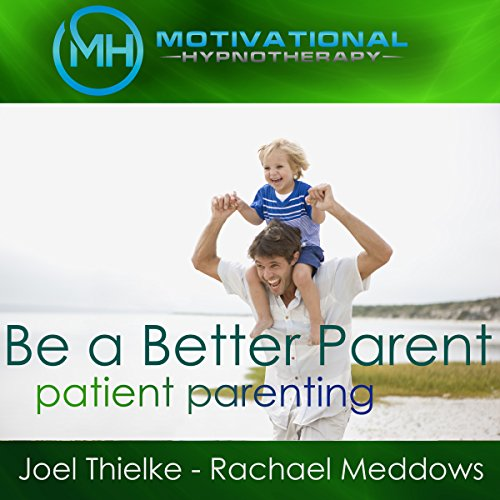 Be a Better Parent, Practice Patient Parenting - Hypnosis, Meditation and Music audiobook cover art