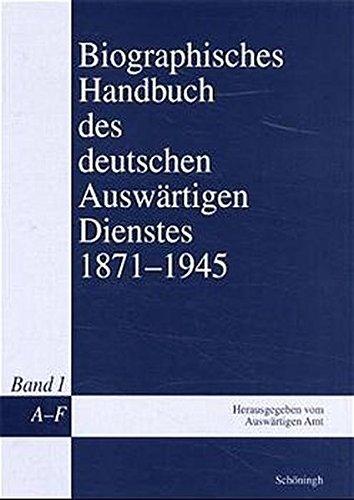 Biographisches Handbuch des deutschen Auswärtigen Dienstes 1871-1945, 5 Bde., Bd.1, A - F