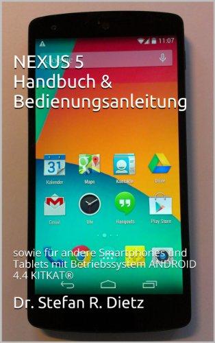 NEXUS 5 Handbuch & Bedienungsanleitung: sowie für andere Smartphones und Tablets mit Betriebssystem ANDROID 4.4 KITKAT® (German Edition)