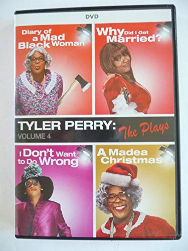 Tyler Perry: The Plays Volume 4 (Diary of a Mad Black Woman, Why Did I Get Married?, I Don't Want To Do Wrong, A Madea Christmas)