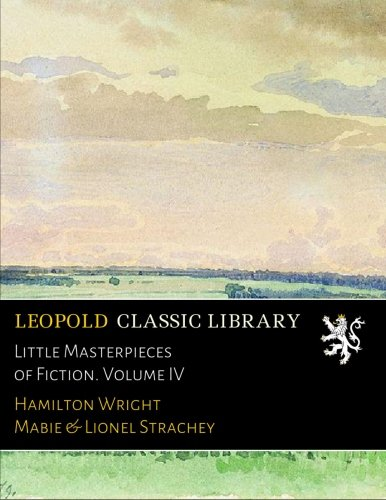 Little Masterpieces of Fiction. Volume IV