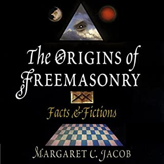 The Origins of Freemasonry     Facts and Fictions              By:                                                                                                                                 Margaret C. Jacob                               Narrated by:                                                                                                                                 Charles Craig                      Length: 4 hrs and 59 mins     14 ratings     Overall 4.1