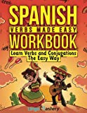 Spanish Verbs Made Easy Workbook: Learn Verbs and...