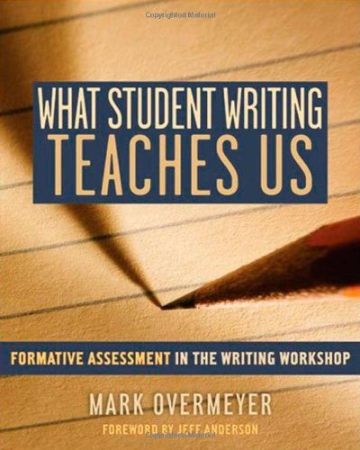 What Student Writing Teaches Us: Formative Assessment in the Writing Workshop