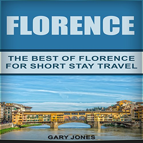 Florence: The Best Of Florence For Short Stay Travel audiobook cover art